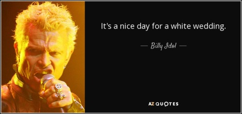 quote-it-s-a-nice-day-for-a-white-wedding-billy-idol-106-43-03